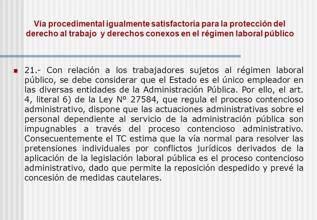 Vía procedimental igualmente satisfactoria para la protección del derecho al trabajo y derechos conexos en el régimen laboral público 21.- Con relació