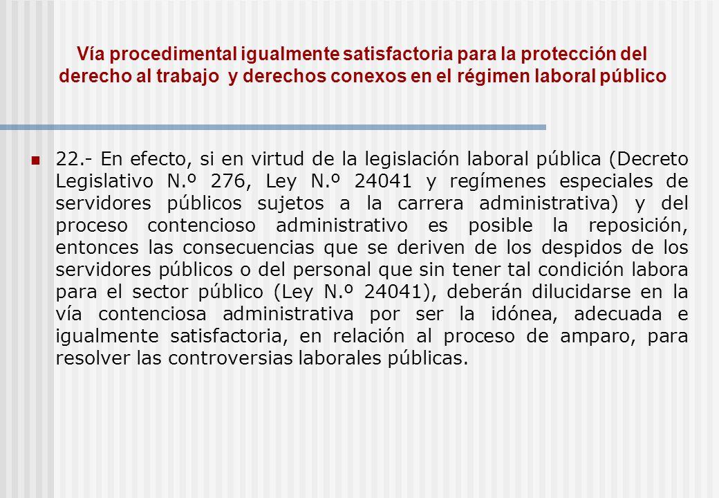 Vía procedimental igualmente satisfactoria para la protección del derecho al trabajo y derechos conexos en el régimen laboral público 22.- En efecto,