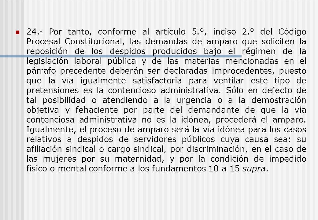 24.- Por tanto, conforme al artículo 5.°, inciso 2.° del Código Procesal Constitucional, las demandas de amparo que soliciten la reposición de los des