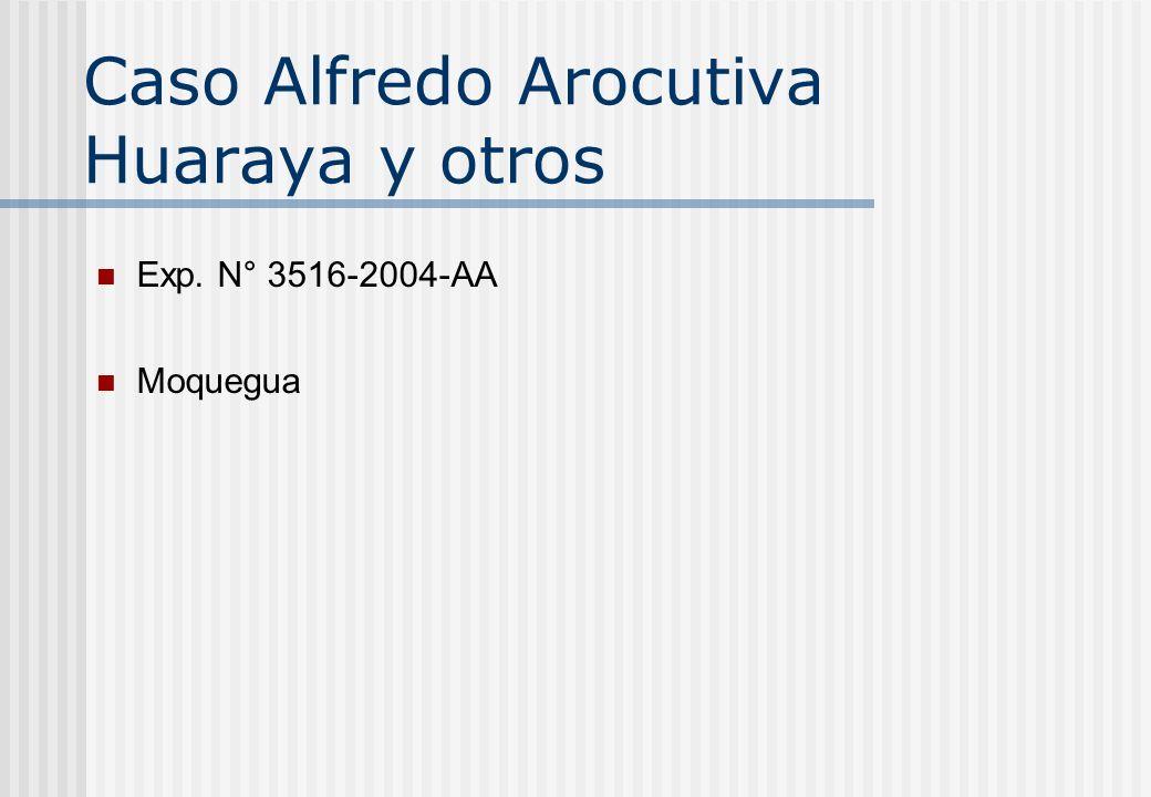 Caso Alfredo Arocutiva Huaraya y otros Exp. N° 3516-2004-AA Moquegua