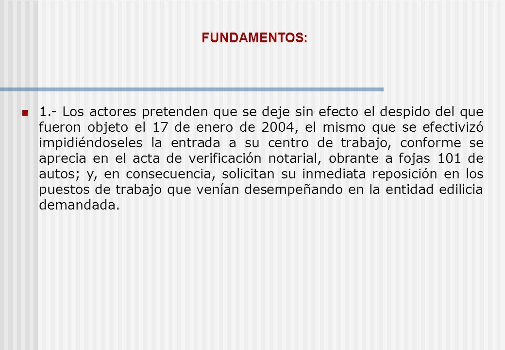 FUNDAMENTOS: 1.- Los actores pretenden que se deje sin efecto el despido del que fueron objeto el 17 de enero de 2004, el mismo que se efectivizó impi