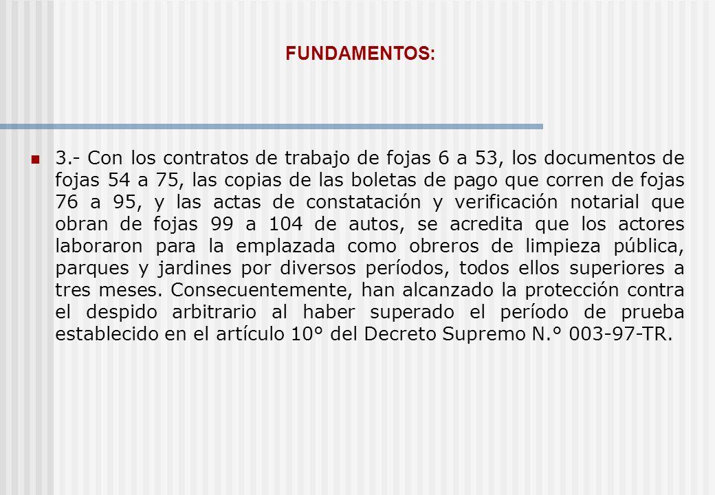 FUNDAMENTOS: 3.- Con los contratos de trabajo de fojas 6 a 53, los documentos de fojas 54 a 75, las copias de las boletas de pago que corren de fojas
