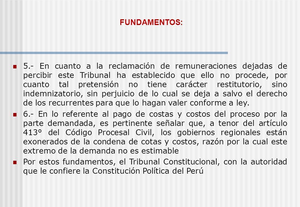 FUNDAMENTOS: 5.- En cuanto a la reclamación de remuneraciones dejadas de percibir este Tribunal ha establecido que ello no procede, por cuanto tal pre