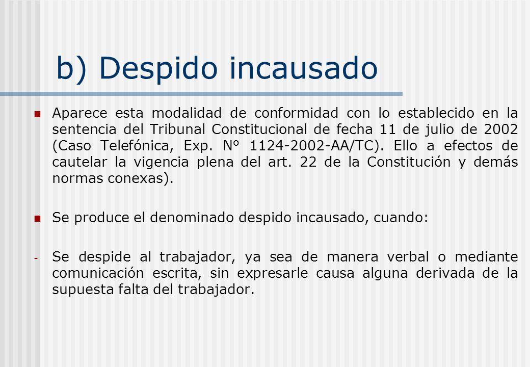 b) Despido incausado Aparece esta modalidad de conformidad con lo establecido en la sentencia del Tribunal Constitucional de fecha 11 de julio de 2002