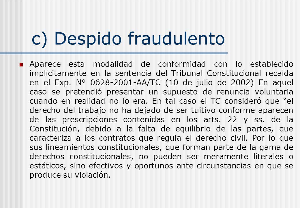 c) Despido fraudulento Aparece esta modalidad de conformidad con lo establecido implícitamente en la sentencia del Tribunal Constitucional recaída en