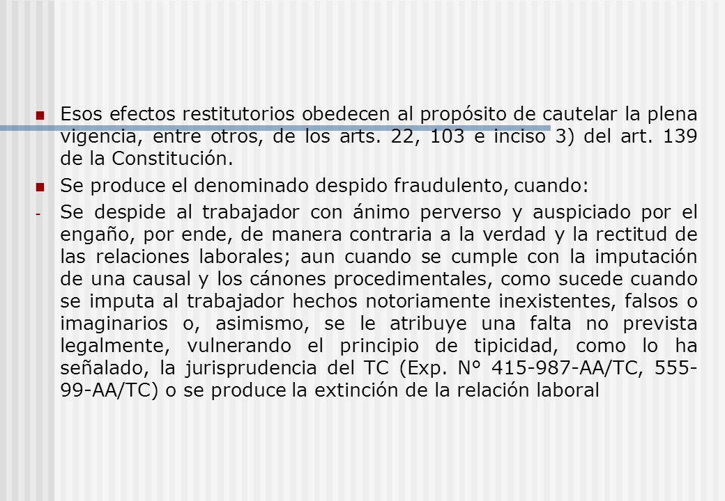 Esos efectos restitutorios obedecen al propósito de cautelar la plena vigencia, entre otros, de los arts. 22, 103 e inciso 3) del art. 139 de la Const
