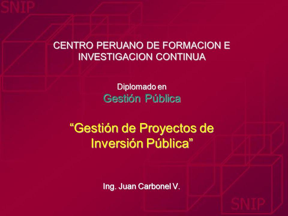 CENTRO PERUANO DE FORMACION E INVESTIGACION CONTINUA Diplomado en Gestión Pública Gestión de Proyectos de Inversión Pública Ing. Juan Carbonel V. CENT