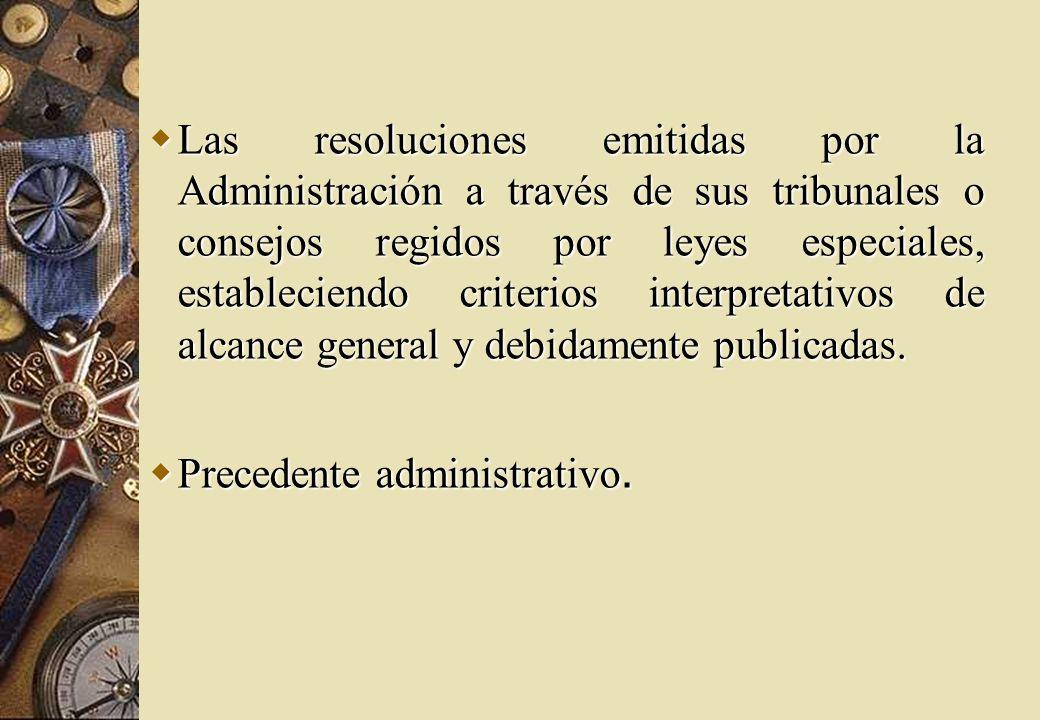 Las resoluciones emitidas por la Administración a través de sus tribunales o consejos regidos por leyes especiales, estableciendo criterios interpreta