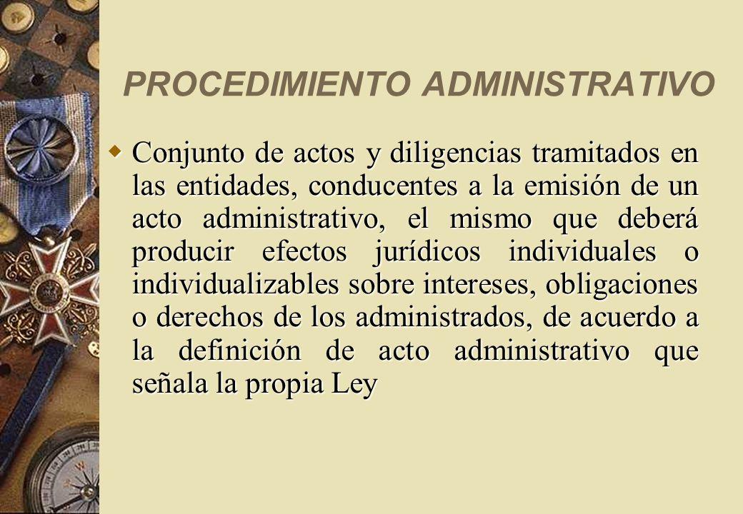 PROCEDIMIENTO ADMINISTRATIVO Conjunto de actos y diligencias tramitados en las entidades, conducentes a la emisión de un acto administrativo, el mismo