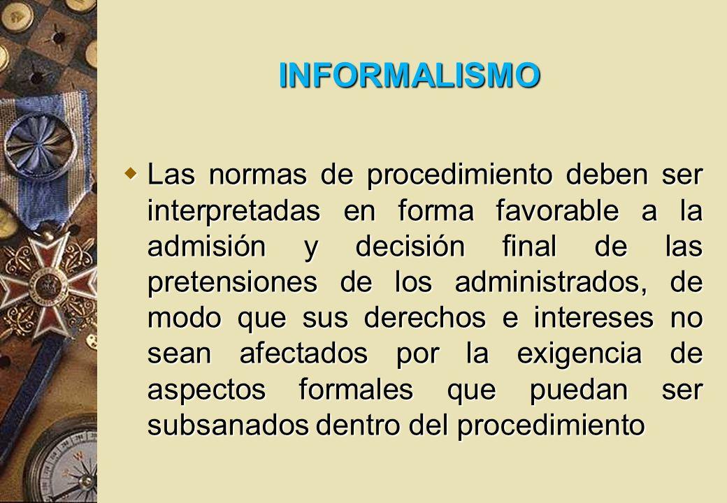 INFORMALISMO Las normas de procedimiento deben ser interpretadas en forma favorable a la admisión y decisión final de las pretensiones de los administ