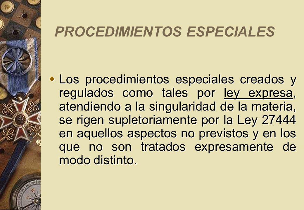 PROCEDIMIENTOS ESPECIALES Los procedimientos especiales creados y regulados como tales por ley expresa, atendiendo a la singularidad de la materia, se
