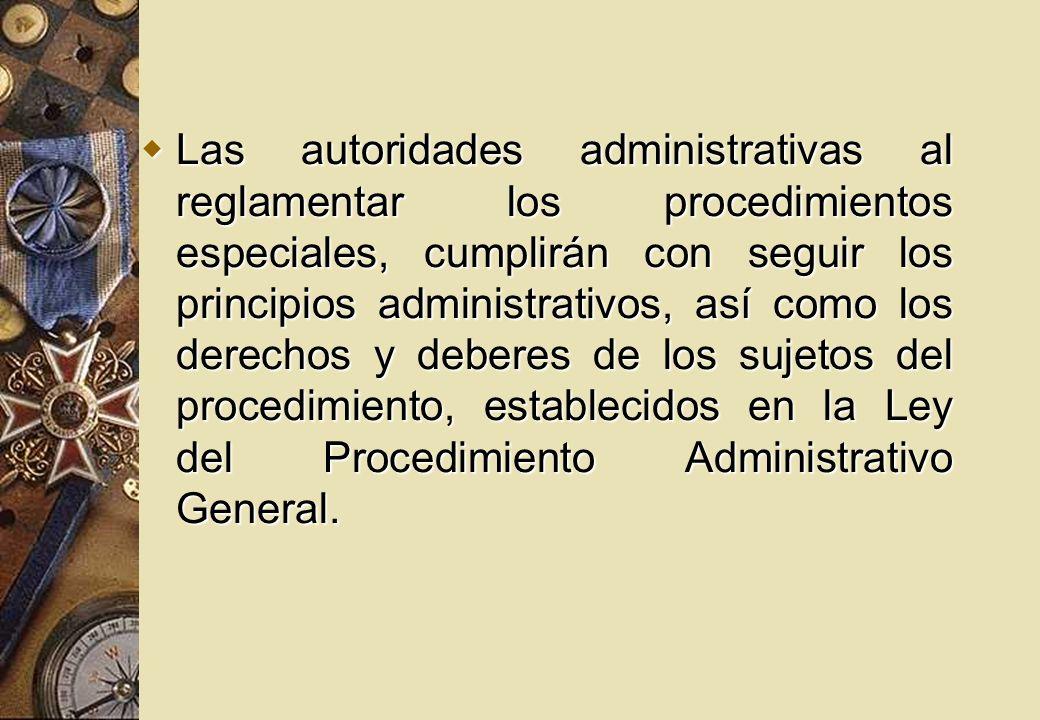 Las autoridades administrativas al reglamentar los procedimientos especiales, cumplirán con seguir los principios administrativos, así como los derech