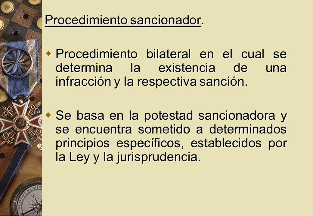 Procedimiento sancionador. Procedimiento bilateral en el cual se determina la existencia de una infracción y la respectiva sanción. Procedimiento bila