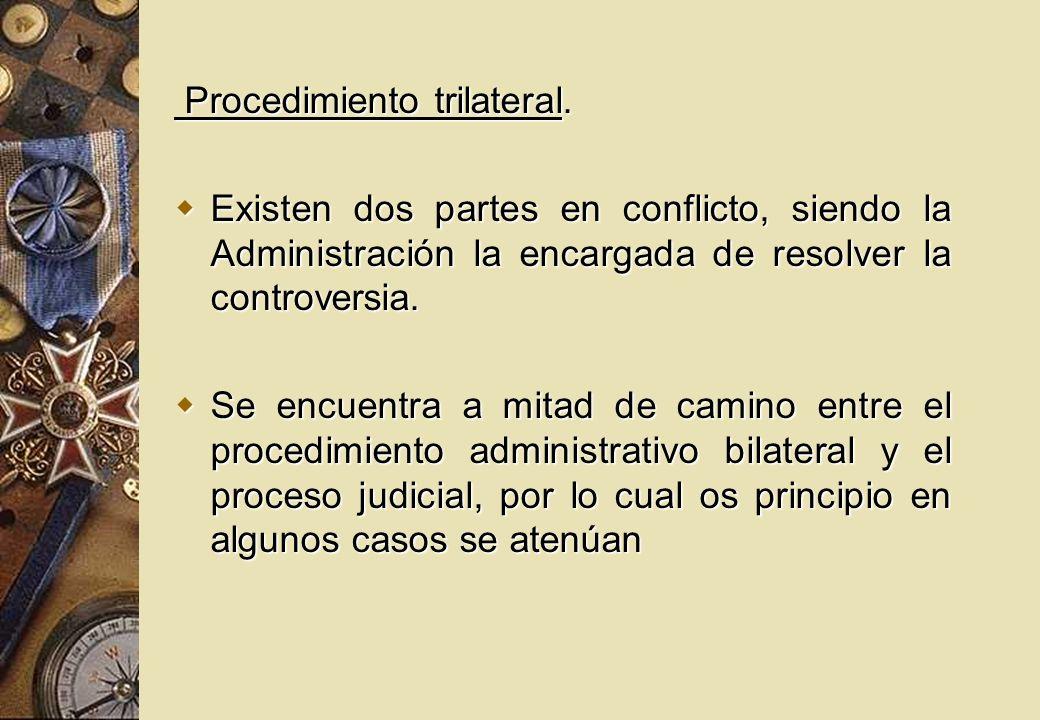 Procedimiento trilateral. Procedimiento trilateral. Existen dos partes en conflicto, siendo la Administración la encargada de resolver la controversia