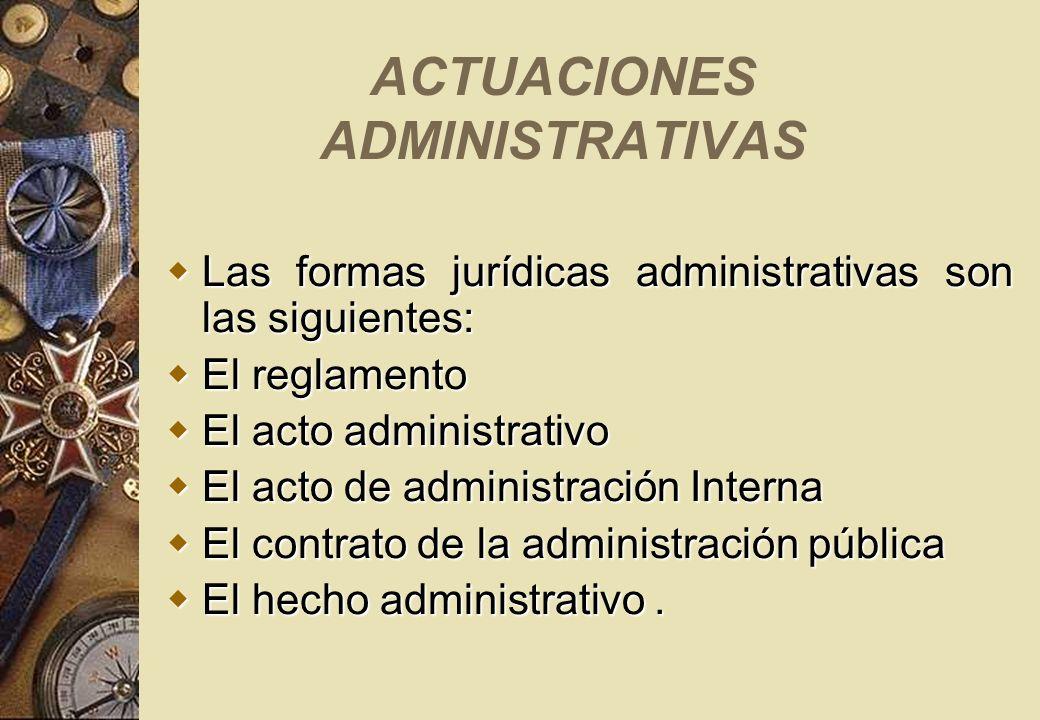 ACTUACIONES ADMINISTRATIVAS Las formas jurídicas administrativas son las siguientes: Las formas jurídicas administrativas son las siguientes: El regla