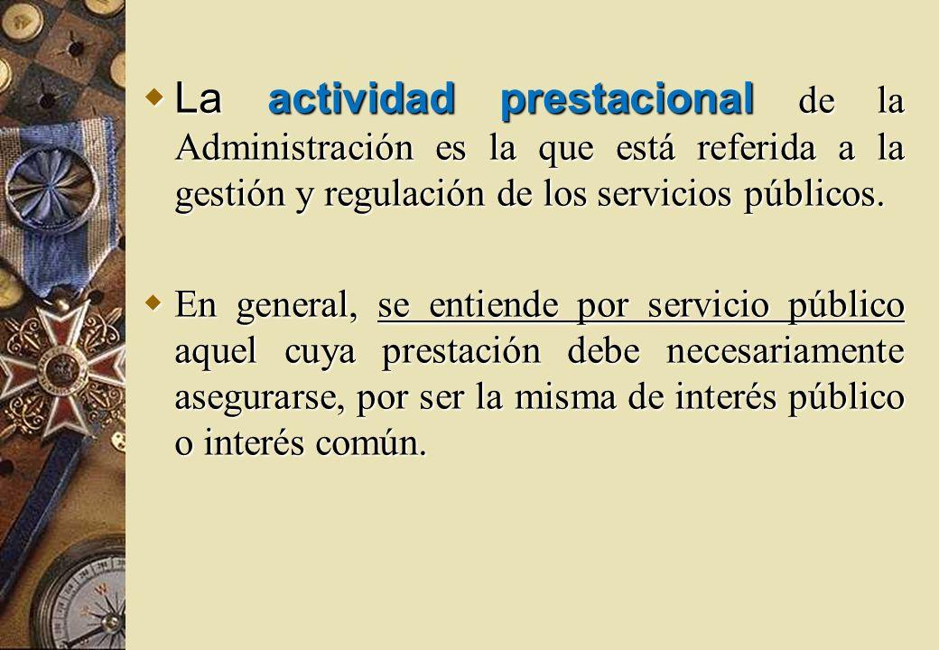 La actividad prestacional de la Administración es la que está referida a la gestión y regulación de los servicios públicos. La actividad prestacional