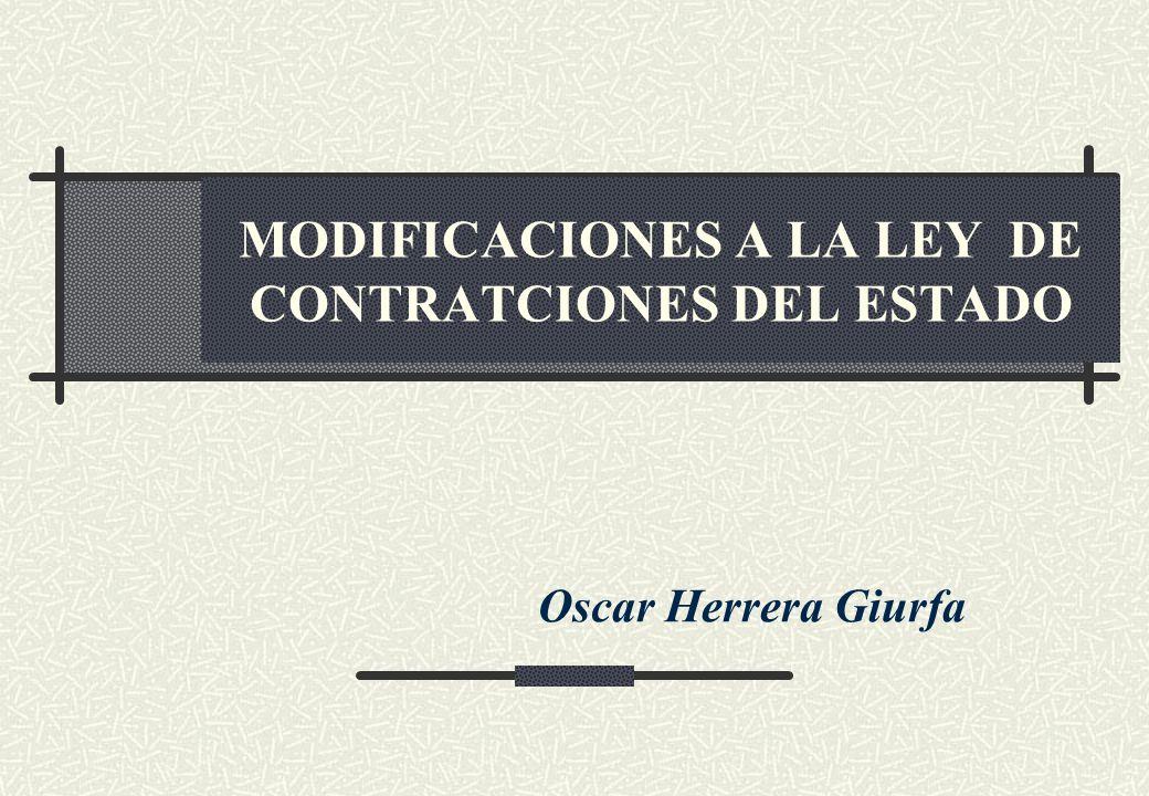 MODIFICACIONES A LA LEY DE CONTRATCIONES DEL ESTADO Oscar Herrera Giurfa