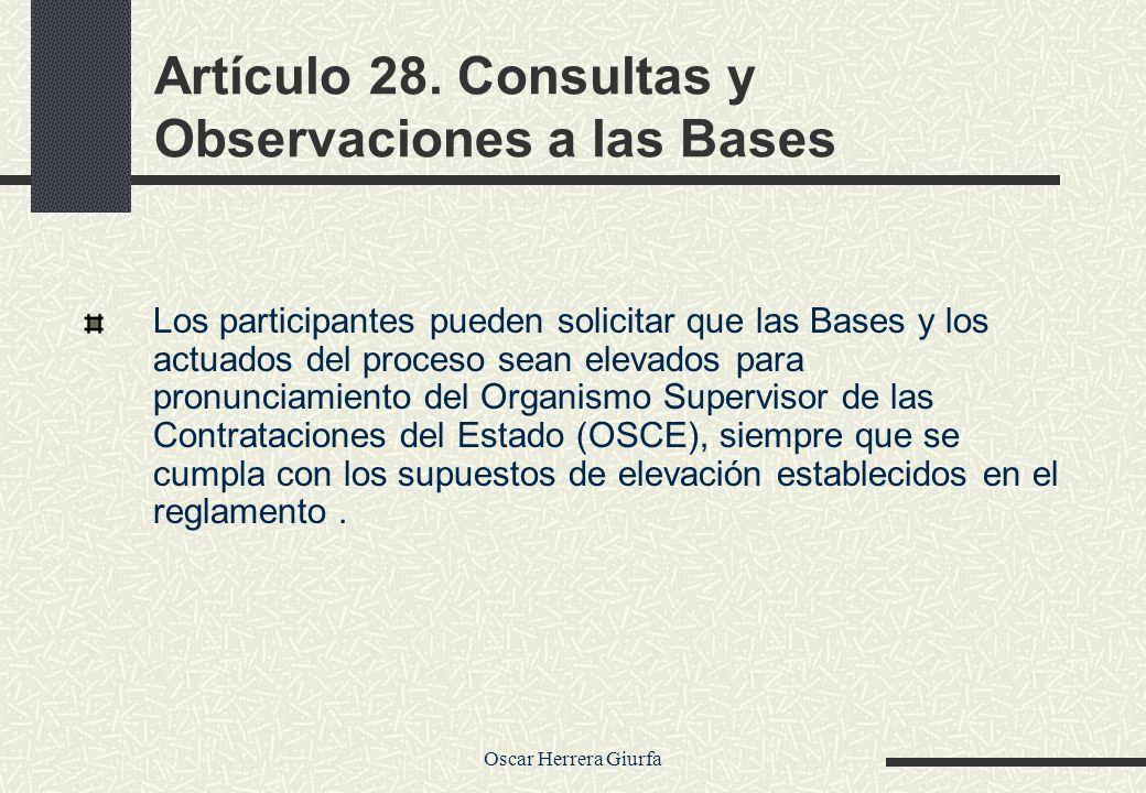 Oscar Herrera Giurfa Artículo 28. Consultas y Observaciones a las Bases Los participantes pueden solicitar que las Bases y los actuados del proceso se