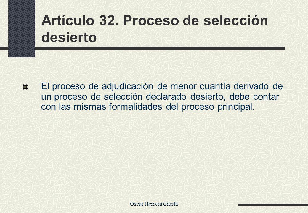 Oscar Herrera Giurfa Artículo 32. Proceso de selección desierto El proceso de adjudicación de menor cuantía derivado de un proceso de selección declar