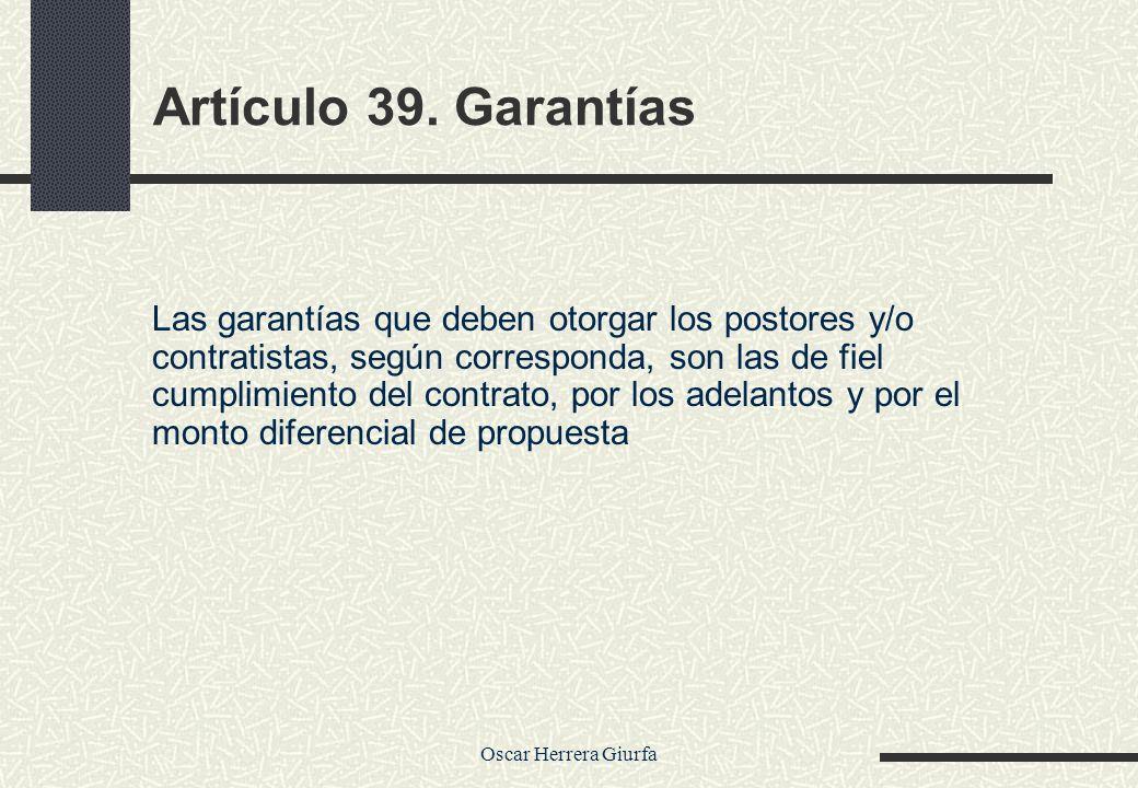 Oscar Herrera Giurfa Artículo 39. Garantías Las garantías que deben otorgar los postores y/o contratistas, según corresponda, son las de fiel cumplimi