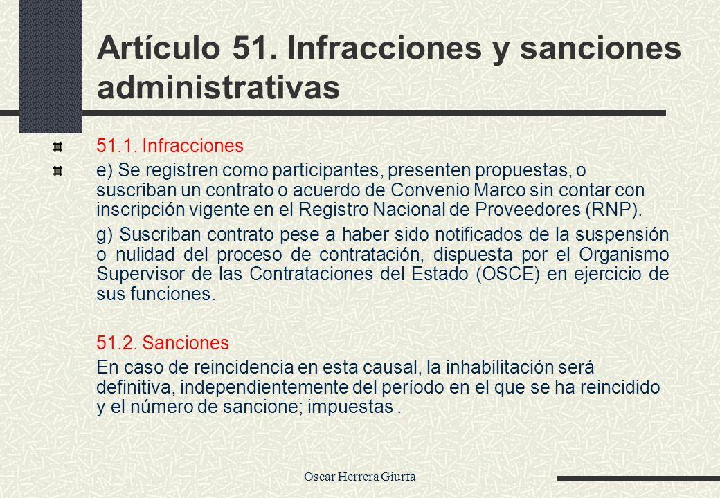 Oscar Herrera Giurfa Artículo 51. Infracciones y sanciones administrativas 51.1. Infracciones e) Se registren como participantes, presenten propuestas