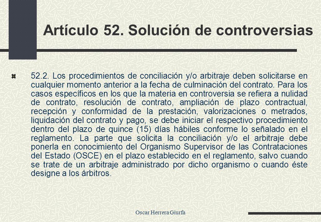 Oscar Herrera Giurfa Artículo 52. Solución de controversias 52.2. Los procedimientos de conciliación y/o arbitraje deben solicitarse en cualquier mome