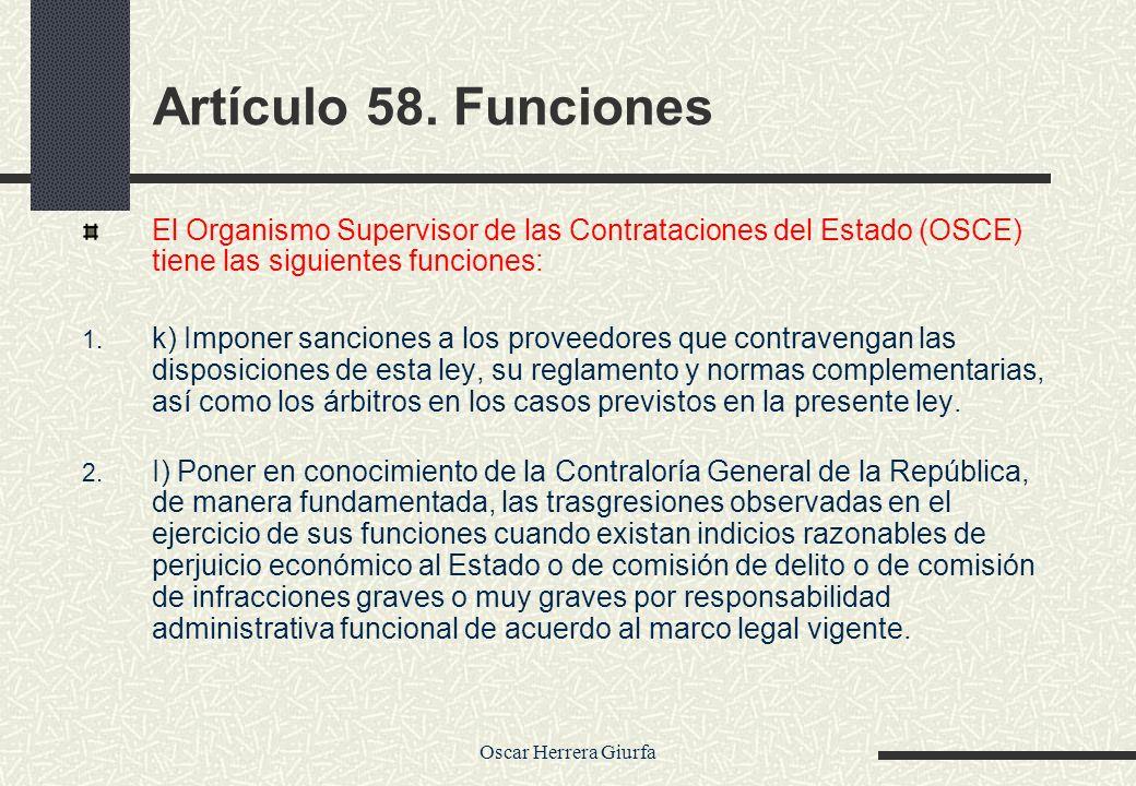 Oscar Herrera Giurfa Artículo 58. Funciones El Organismo Supervisor de las Contrataciones del Estado (OSCE) tiene las siguientes funciones: 1. k) Impo