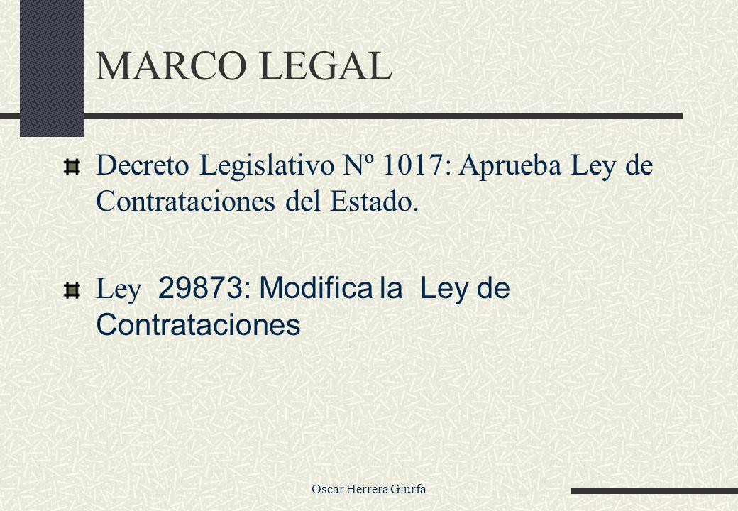 MARCO LEGAL Decreto Legislativo Nº 1017: Aprueba Ley de Contrataciones del Estado. Ley 29873: Modifica la Ley de Contrataciones