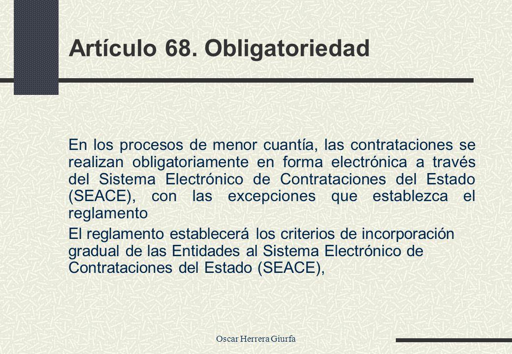 Oscar Herrera Giurfa Artículo 68. Obligatoriedad En los procesos de menor cuantía, las contrataciones se realizan obligatoriamente en forma electrónic