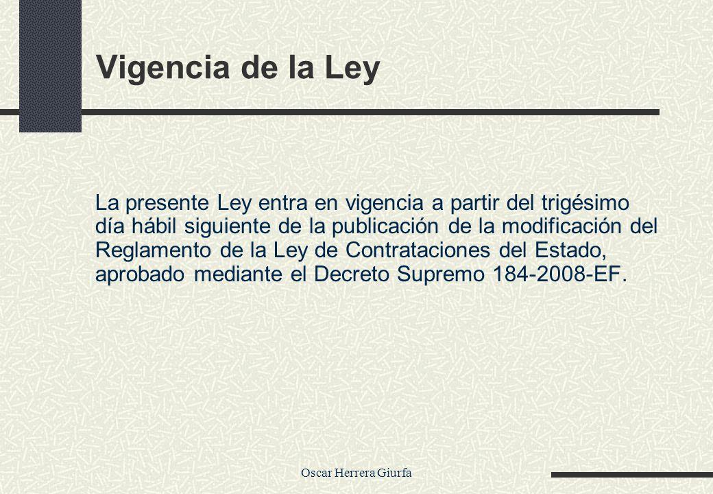 Oscar Herrera Giurfa Vigencia de la Ley La presente Ley entra en vigencia a partir del trigésimo día hábil siguiente de la publicación de la modificac