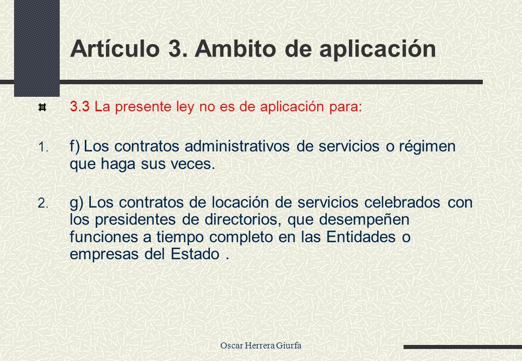Oscar Herrera Giurfa Artículo 3. Ambito de aplicación 3.3 La presente ley no es de aplicación para: 1. f) Los contratos administrativos de servicios o