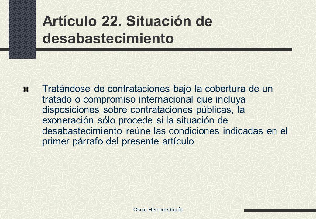Oscar Herrera Giurfa Artículo 22. Situación de desabastecimiento Tratándose de contrataciones bajo la cobertura de un tratado o compromiso internacion