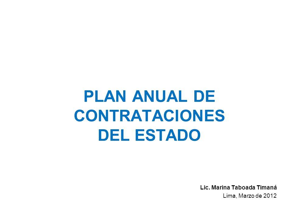 PLAN ANUAL DE CONTRATACIONES DEL ESTADO Lic. Marina Taboada Timaná Lima, Marzo de 2012