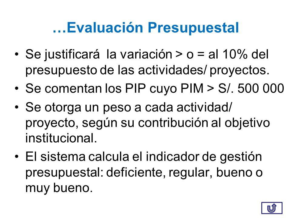 …Evaluación Presupuestal Se justificará la variación > o = al 10% del presupuesto de las actividades/ proyectos. Se comentan los PIP cuyo PIM > S/. 50