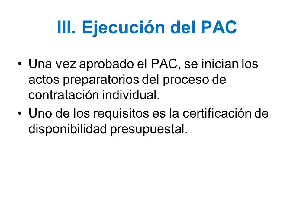 III. Ejecución del PAC Una vez aprobado el PAC, se inician los actos preparatorios del proceso de contratación individual. Uno de los requisitos es la