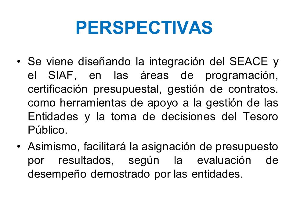PERSPECTIVAS Se viene diseñando la integración del SEACE y el SIAF, en las áreas de programación, certificación presupuestal, gestión de contratos. co