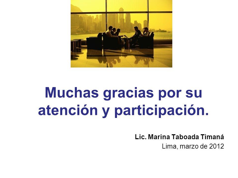 Muchas gracias por su atención y participación. Lic. Marina Taboada Timaná Lima, marzo de 2012
