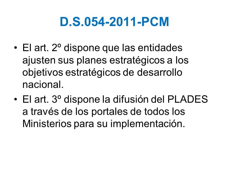D.S.054-2011-PCM El art. 2º dispone que las entidades ajusten sus planes estratégicos a los objetivos estratégicos de desarrollo nacional. El art. 3º