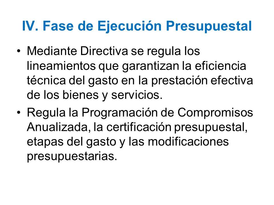 IV. Fase de Ejecución Presupuestal Mediante Directiva se regula los lineamientos que garantizan la eficiencia técnica del gasto en la prestación efect