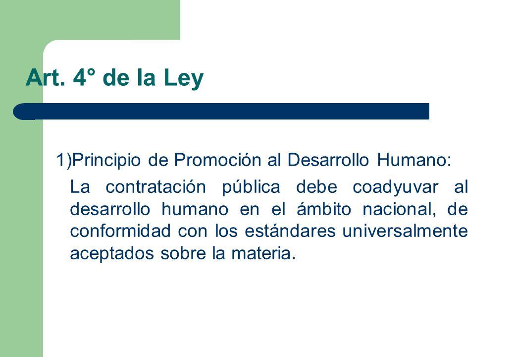 Art. 4° de la Ley 1)Principio de Promoción al Desarrollo Humano: La contratación pública debe coadyuvar al desarrollo humano en el ámbito nacional, de
