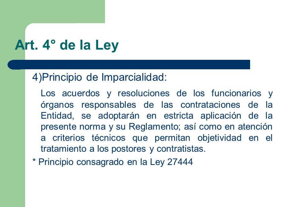 Art. 4° de la Ley 4)Principio de Imparcialidad: Los acuerdos y resoluciones de los funcionarios y órganos responsables de las contrataciones de la Ent