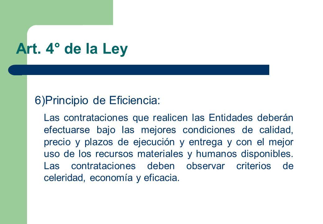 Art. 4° de la Ley 6)Principio de Eficiencia: Las contrataciones que realicen las Entidades deberán efectuarse bajo las mejores condiciones de calidad,