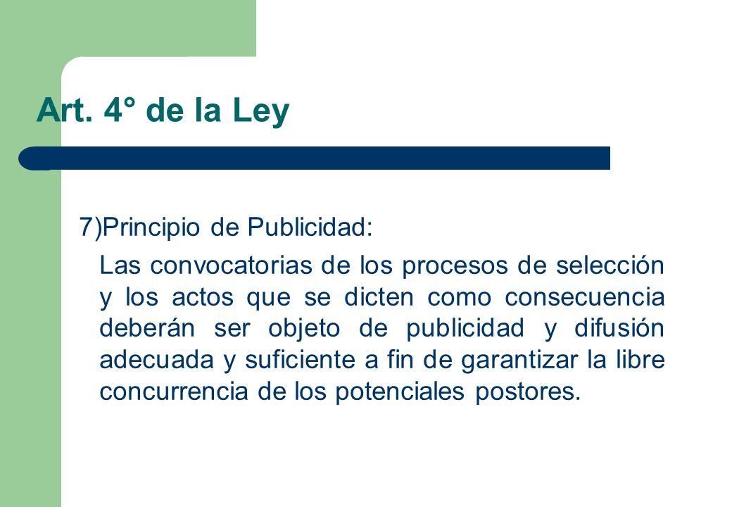 Art. 4° de la Ley 7)Principio de Publicidad: Las convocatorias de los procesos de selección y los actos que se dicten como consecuencia deberán ser ob