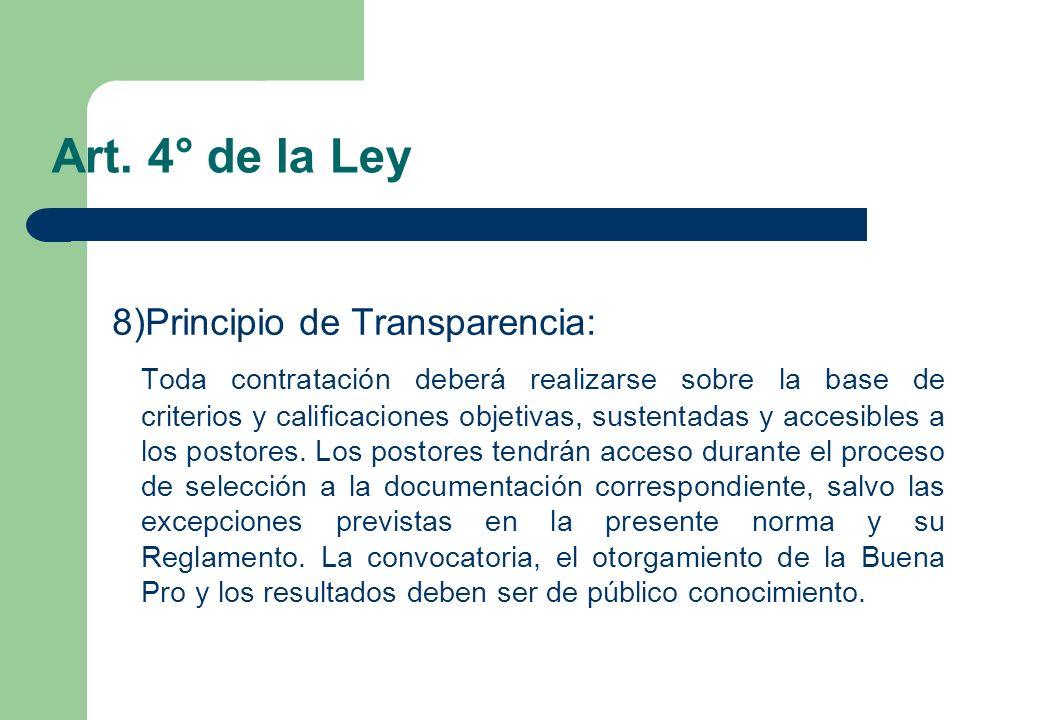 Art. 4° de la Ley 8)Principio de Transparencia: Toda contratación deberá realizarse sobre la base de criterios y calificaciones objetivas, sustentadas