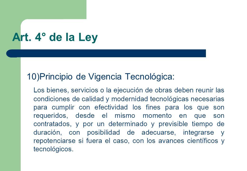 Art. 4° de la Ley 10)Principio de Vigencia Tecnológica: Los bienes, servicios o la ejecución de obras deben reunir las condiciones de calidad y modern