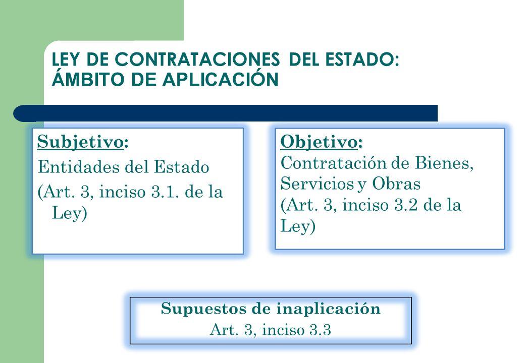 LEY DE CONTRATACIONES DEL ESTADO: Á MBITO DE APLICACI Ó N Supuestos de inaplicación Art. 3, inciso 3.3 Subjetivo: Entidades del Estado (Art. 3, inciso