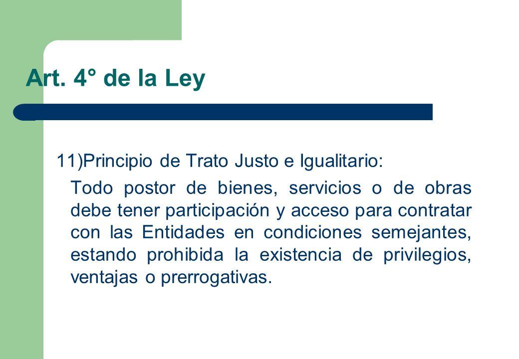 Art. 4° de la Ley 11)Principio de Trato Justo e Igualitario: Todo postor de bienes, servicios o de obras debe tener participación y acceso para contra