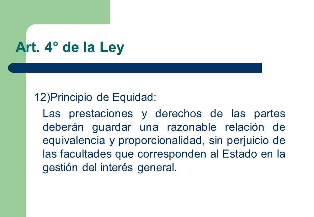 Art. 4° de la Ley 12)Principio de Equidad: Las prestaciones y derechos de las partes deberán guardar una razonable relación de equivalencia y proporci