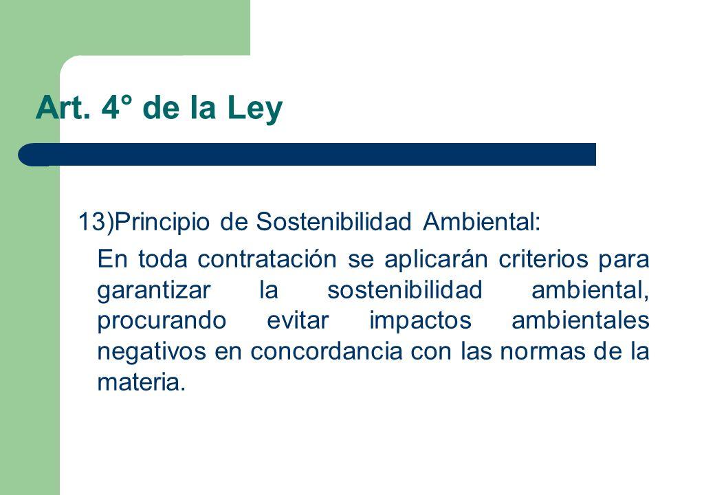 Art. 4° de la Ley 13)Principio de Sostenibilidad Ambiental: En toda contratación se aplicarán criterios para garantizar la sostenibilidad ambiental, p