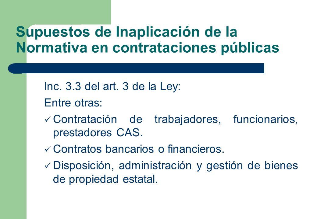 Supuestos de Inaplicación de la Normativa en contrataciones públicas Inc. 3.3 del art. 3 de la Ley: Entre otras: Contratación de trabajadores, funcion